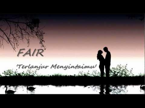 FAIR - Terlanjur Menyintaimu ~ LIRIK ~