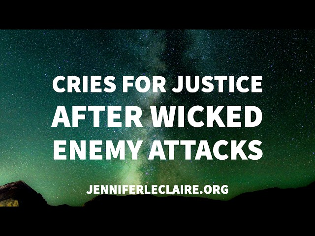 Cries for Justice After Wicked Enemy Attacks | Jennifer LeClaire