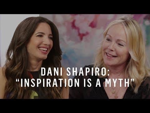 "Dani Shapiro's Writing Process & The ""Myth of Inspiration"""