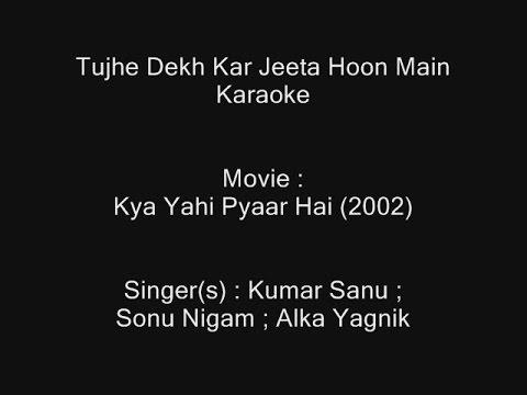 Tujhe Dekh Kar Jeeta Hoon Main - Karaoke - Kya Yahi Pyaar Hai (2002) - Kumar Sanu ; Sonu Nigam; Alka
