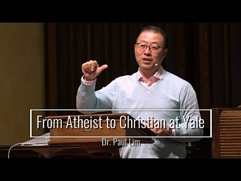 From Atheist to Christian at Yale - Dr. Paul Lim