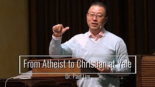 From Atheist to Christian at Yale - Dr. Paul Lim Video