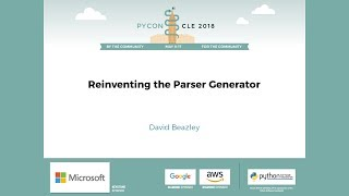 David Beazley - Reinventing the Parser Generator  - PyCon 2018