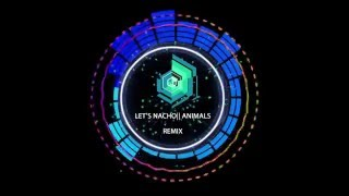 LET 39 S NACHO MARTIN GARRIX ANIMALS REMIX