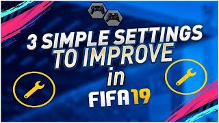 FIFA 19 3 Simple Settings to Use u0026 Become Better Players - TUTORIAL - How to get better at FIFA 19