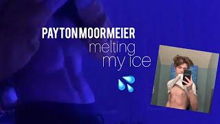 Payton Moormeier melting my ice