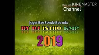 JOGET BAE SONDE BAE MIX 2019 BY DJ ISTHO KMP