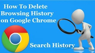 How To Delete Search History on Google Chrome - 2016/2017
