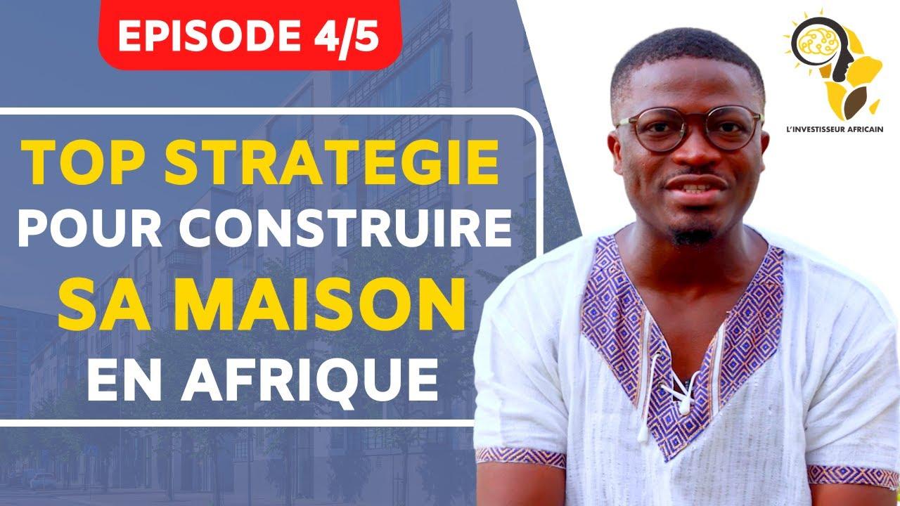 Immobilier en Afrique : Tu veux construire ta maison ? Utilise cette méthode !