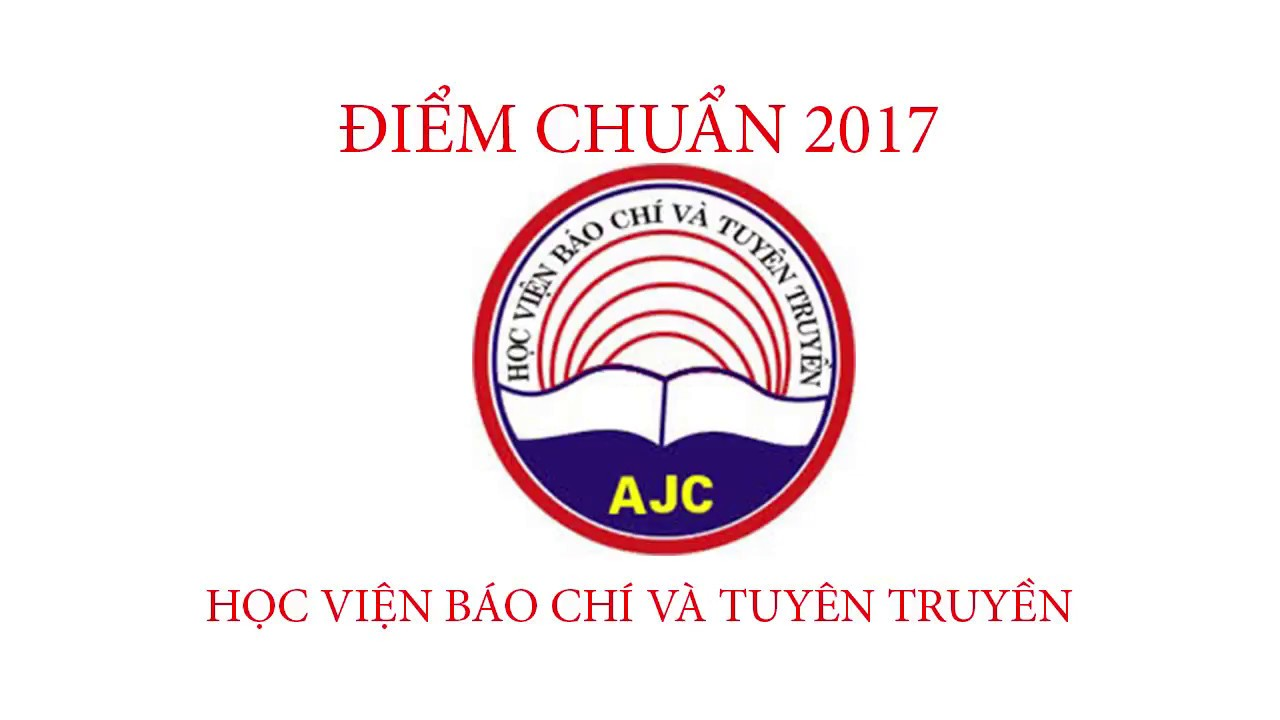 Điểm chuẩn 2017 Học Viện Báo Chí và Tuyên Truyền