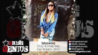 Ishawna - Stop Bother Me [Zen Riddim] July 2016