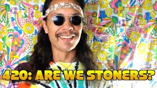420 Q&A: Are We Stoned Right Now?