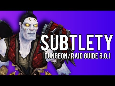 Basic Subtlety PvE Guide for Dungeons/Raids in BFA 8.0.1