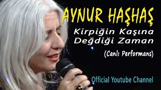 Aynur Haşhaş - Kirpiğin Kaşına Değdiği Zaman (Canlı Performans)