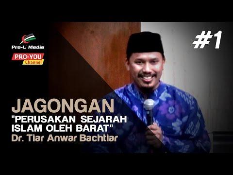 Perusakan Sejarah Islam Oleh Barat (Part 1/2) - Dr. Tiar Anwar Bachtiar - Jagongan Pro-U Media