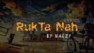 #NAEZY - RukTa Nah (Lyrics) + ( a little bit re-mix)