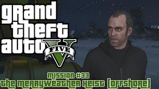 GTA V (PC) Mission #33 - The Merryweather Heist [Offshore - Gold Medal]