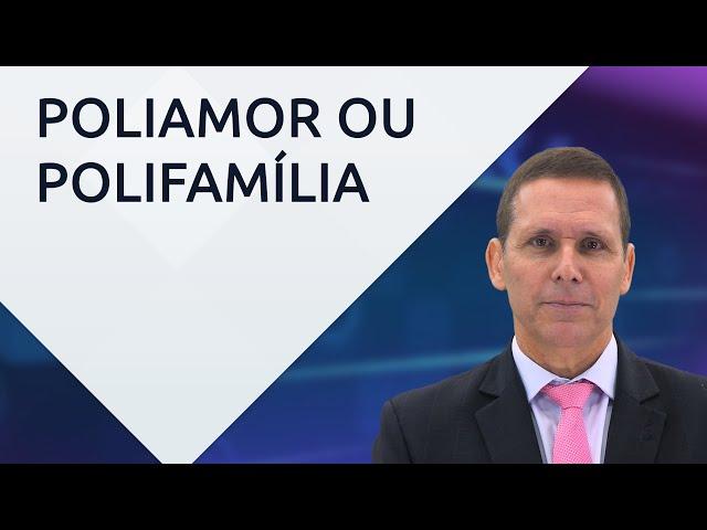 Poliamor e polifamília – com professor Fernando Capez