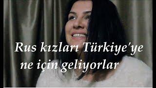 Rus kızları Türkiye'ye ne için geliyorlar