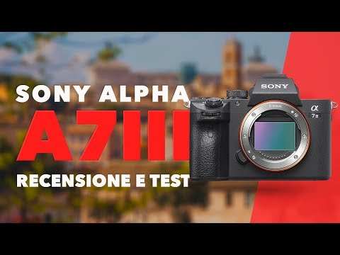 Sony a7III Recensione + Test [ITA]