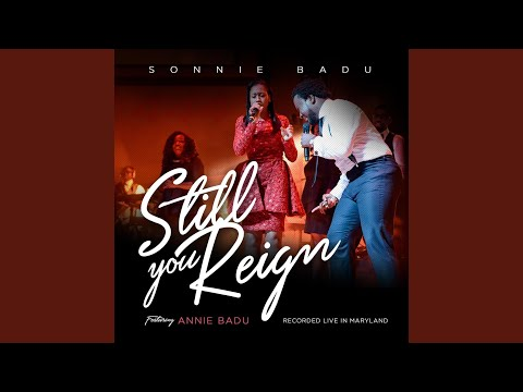 Still You Reign (Live in Maryland) (feat. Annie Badu)