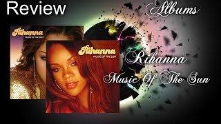 Music Album Reviews //  Rihanna - Music Of The Sun (Reviewed 15-4-17)