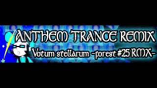 ANTHEM TRANCE REMIX 「Votum stellarum -forest #25 RMX- LONG」