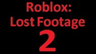 Roblox: Lost Footage 2