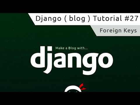 Django Tutorial #27 - Foreign Keys