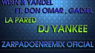 ► LA PARED - [ WiSiN & YANDEL FT. DON OMAR , GADiEL ] - DJ YANKEE