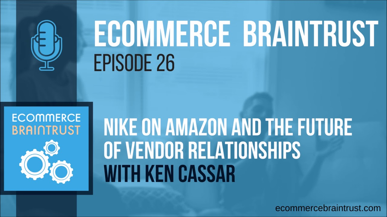 c902d5e9348a3 Season 1 | Episode 26 - Nike on Amazon and the Future of Vendor  Relationships with Ken Cassar