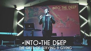 Into The Deep - The Gifts of Serving & Giving
