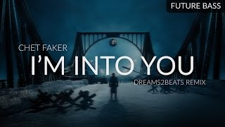 Chet Faker - I'm Into You (Dreams2beats Remix)