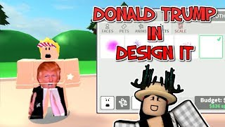 ROBLOX | I DRESSED AS DONALD TRUMP IN DESIGN IT!
