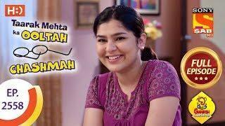 Taarak Mehta Ka Ooltah Chashmah - Ep 2558 - Full Episode - 19th September, 2018