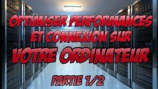 OPTIMISER PERFORMANCES & CONNEXION SUR VOTRE PC ! (1/2)