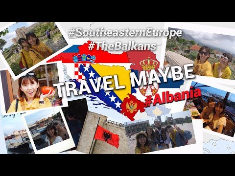 TRAVEL MAYBE - The Balkans [Ep.1] Albania to Montenegro 歐洲巴爾幹 | 阿爾巴尼亞到黑山