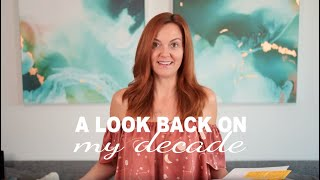 A Look Back On My Last Decade + The Lessons Learned