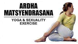 Yoga And Sexuality Exercise | Ardha Matsyendrasana Yoga