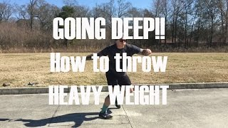 Going Deep - How to Throw the Heavy Weight