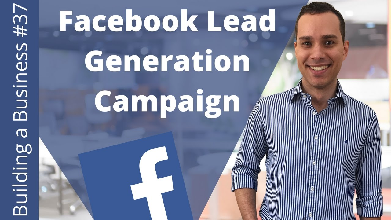 Facebook Lead Generation Campaign: Complete Guide - Building an Online Business Ep. 37
