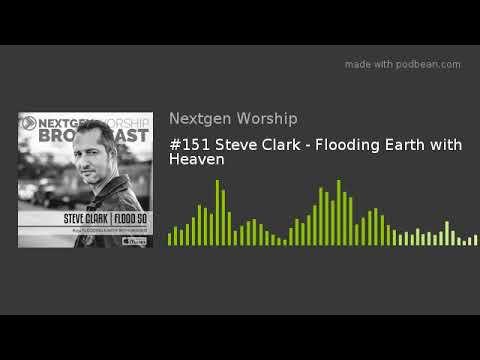 #151 Steve Clark - Flooding Earth with Heaven