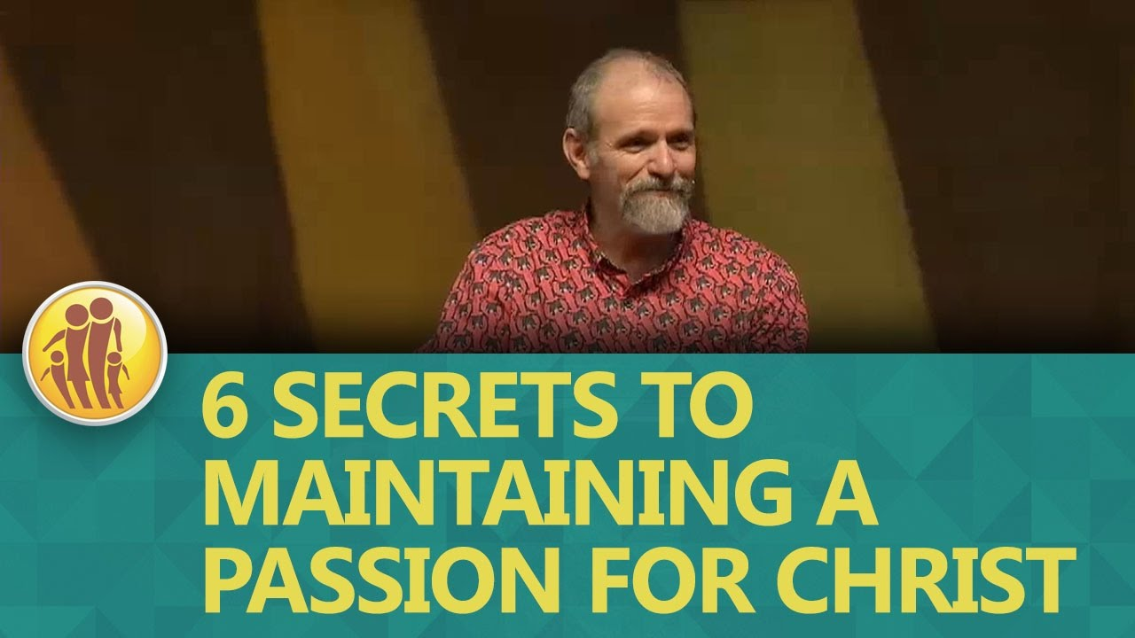 Jan 15th 2017 6 Secrets to Maintaining a Passion for Christ