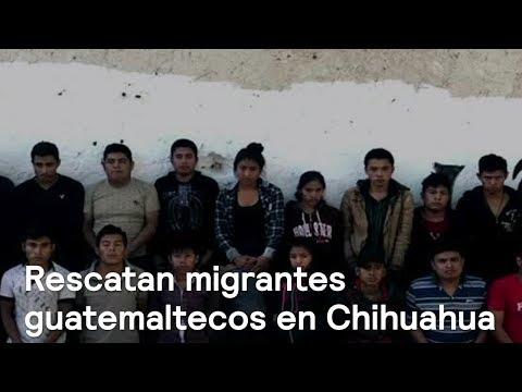 Rescatan a 30 migrantes de Guatemala en Chihuahua - Noticias con Karla Iberia