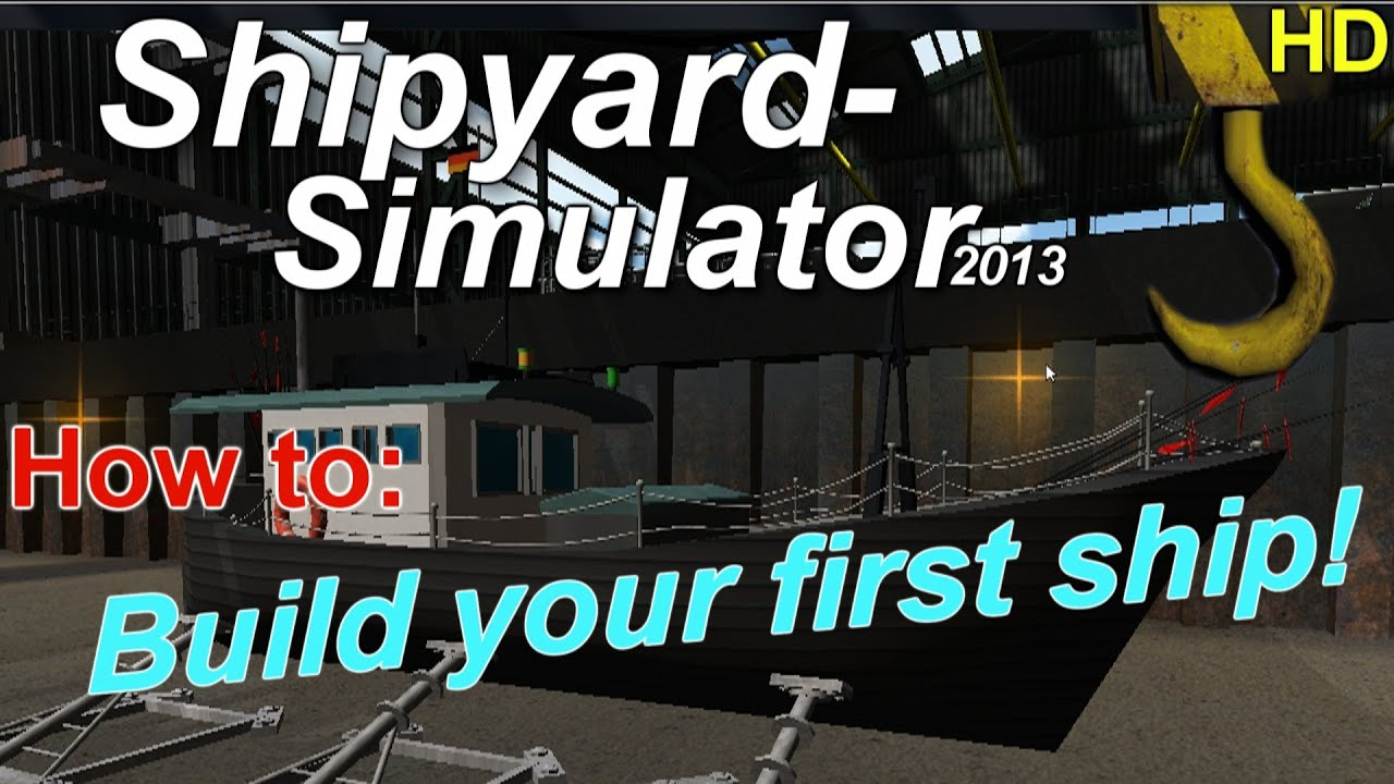 Werft Simulator 2013 - How To Build Your First Ship English HD - YouTube