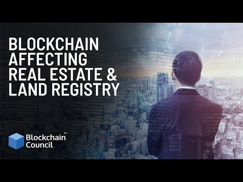 Blockchain Affecting  Real Estate & Land Registry | Blockchain Council