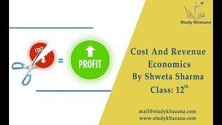 Cost And Revenue- class 12 | Shweta Sharma | Economics | Study khazana | Video Lecture