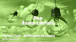 🎵 Circus Tent - Netherworld Shanty - Kevin MacLeod 🎧 No Copyright Music 🎶 Pop Music