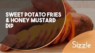 How to cook Sweet Potato Fries & Honey Mustard Dip | SIZZLE