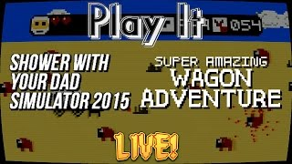Play it Live! - Shower with Dad Sim & Wagon Adventure